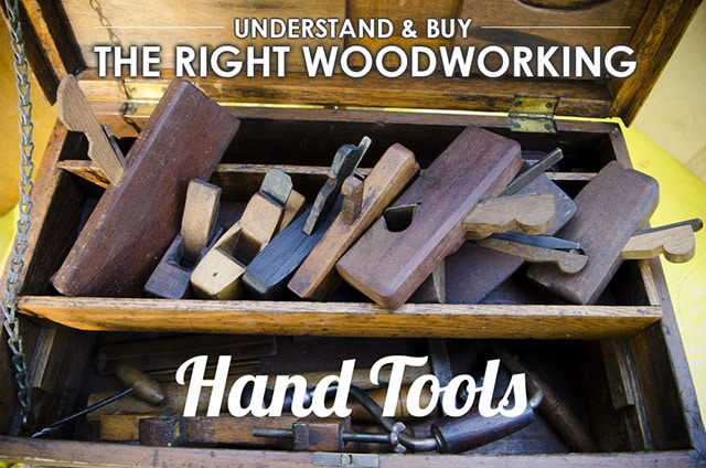 Step 1 Understand Buy The Right Woodworking Hand Tools Wood And